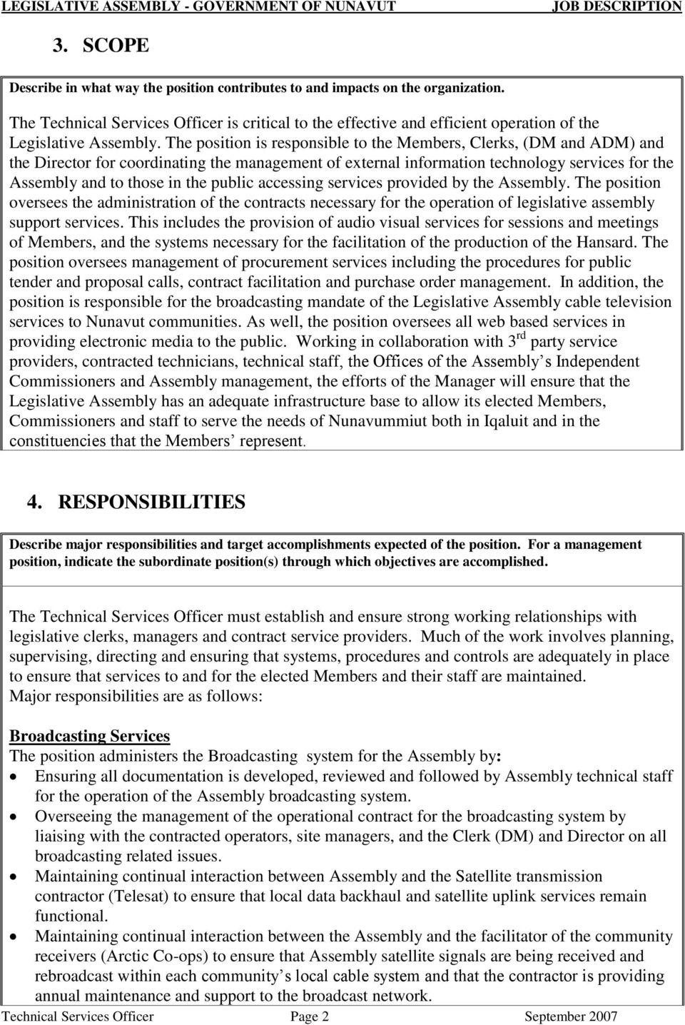 The position is responsible to the Members, Clerks, (DM and ADM) and the Director for coordinating the management of external information technology services for the Assembly and to those in the