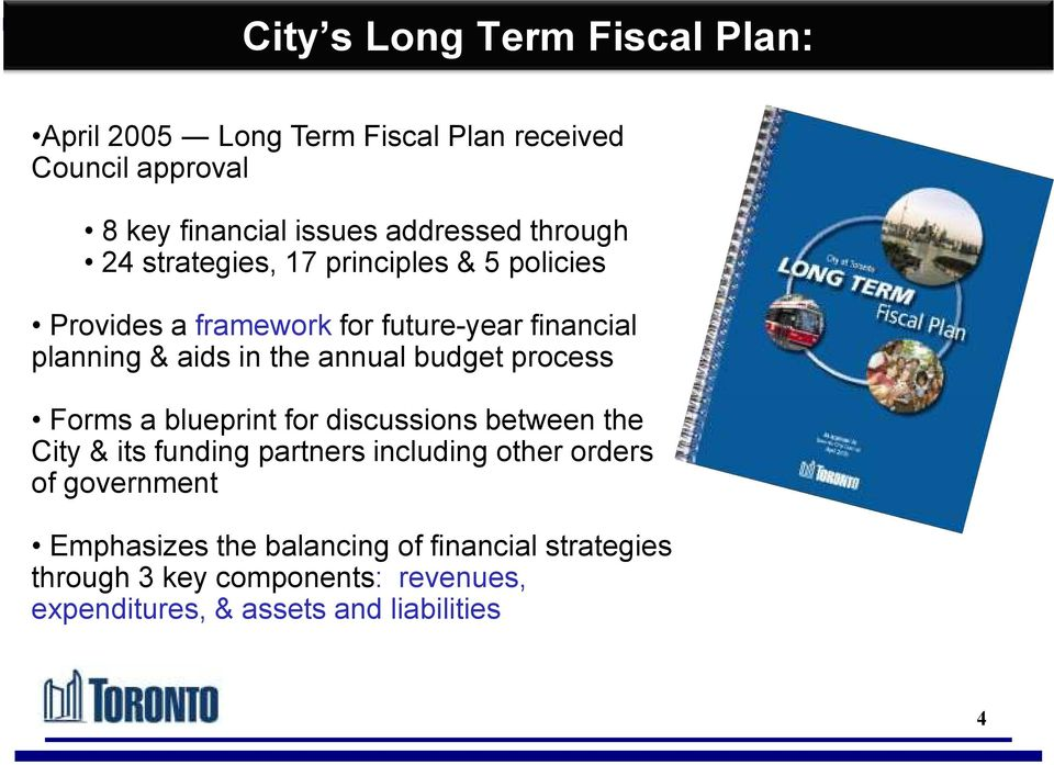 annual budget process Forms a blueprint for discussions between the City & its funding partners including other orders of