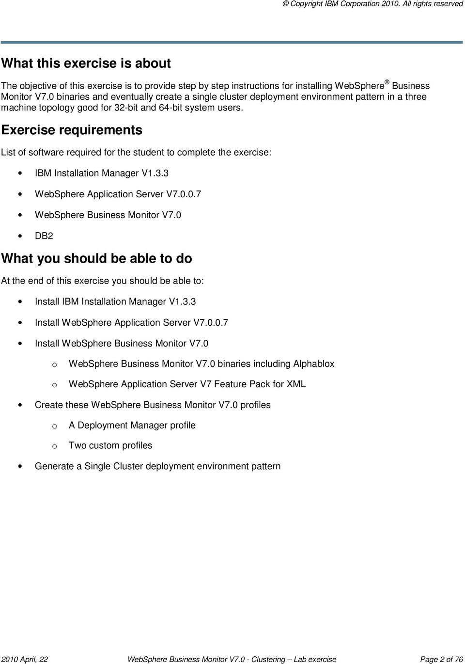 Exercise requirements List of software required for the student to complete the exercise: IBM Installation Manager V1.3.3 WebSphere Application Server V7.0.0.7 WebSphere Business Monitor V7.