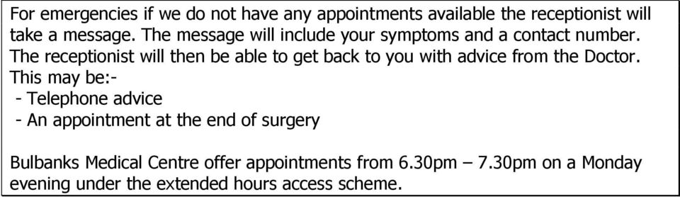 The receptionist will then be able to get back to you with advice from the Doctor.