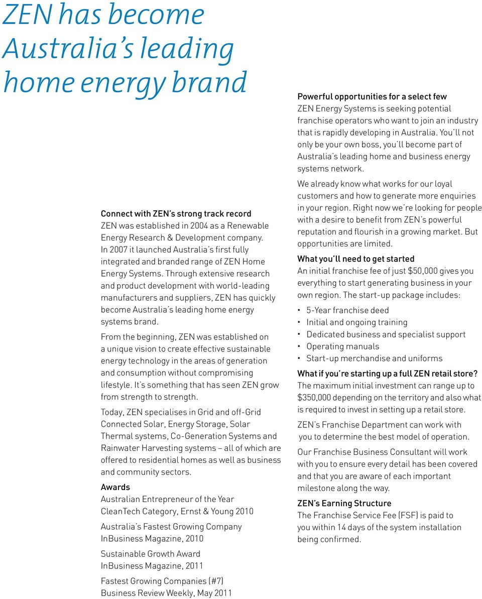 Through extensive research and product development with world-leading manufacturers and suppliers, ZEN has quickly become Australia s leading home energy systems brand.