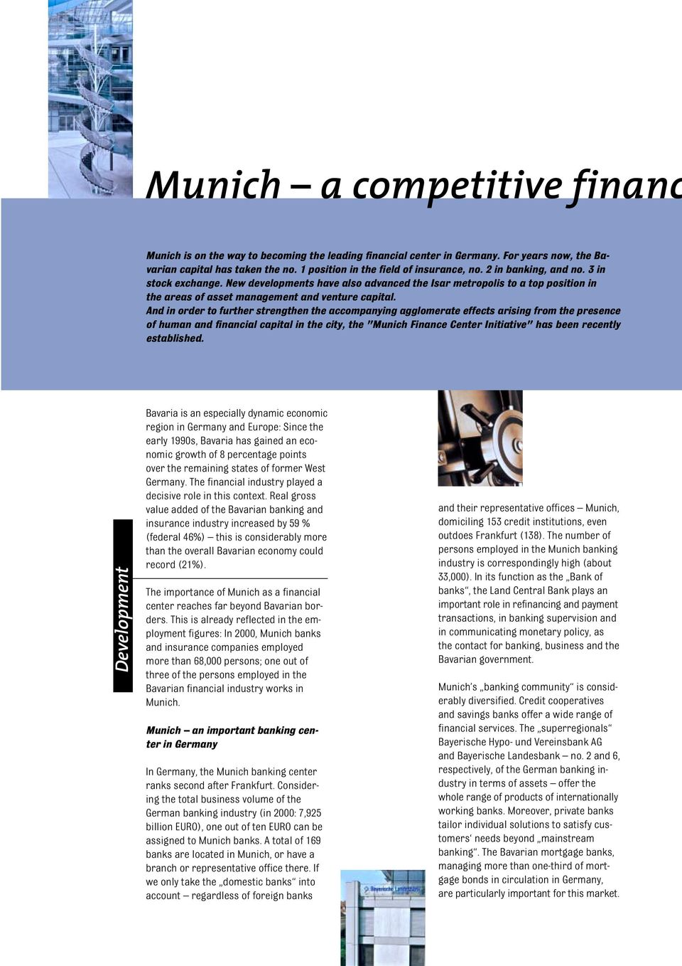 "And in order to further strengthen the accompanying agglomerate effects arising from the presence of human and financial capital in the city, the ""Munich Finance Center Initiative"" has been recently"