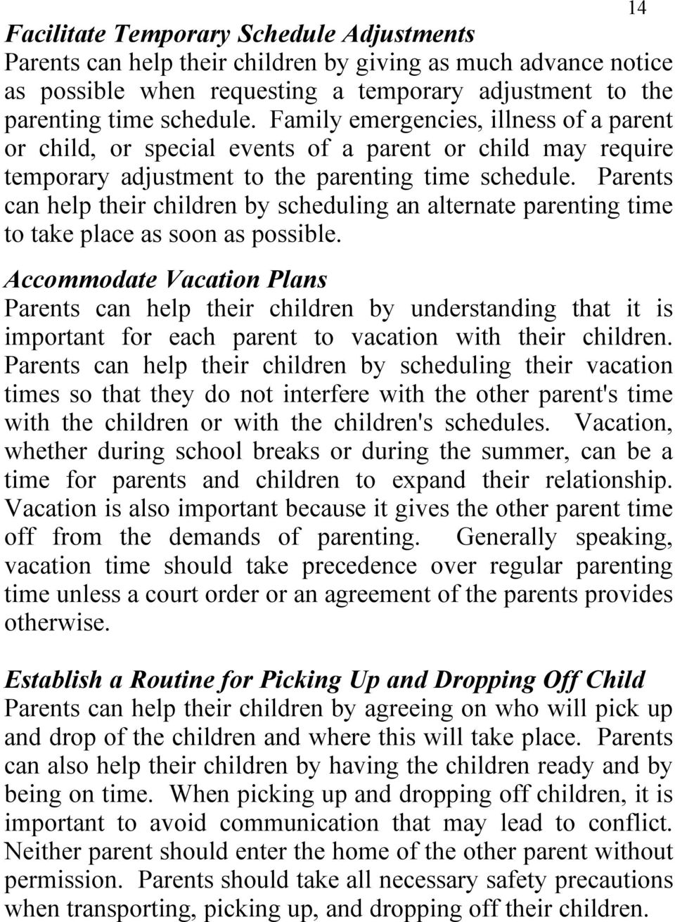 Parents can help their children by scheduling an alternate parenting time to take place as soon as possible.
