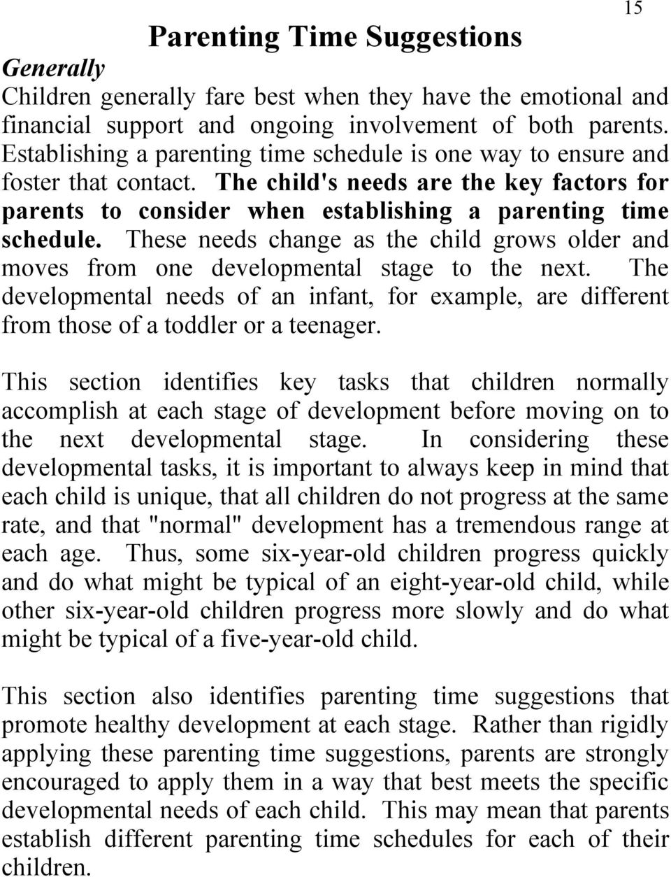 These needs change as the child grows older and moves from one developmental stage to the next. The developmental needs of an infant, for example, are different from those of a toddler or a teenager.
