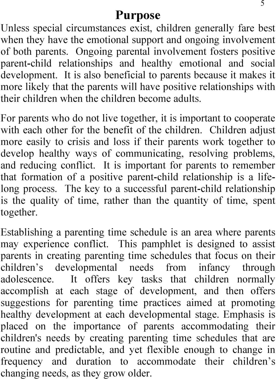 It is also beneficial to parents because it makes it more likely that the parents will have positive relationships with their children when the children become adults.