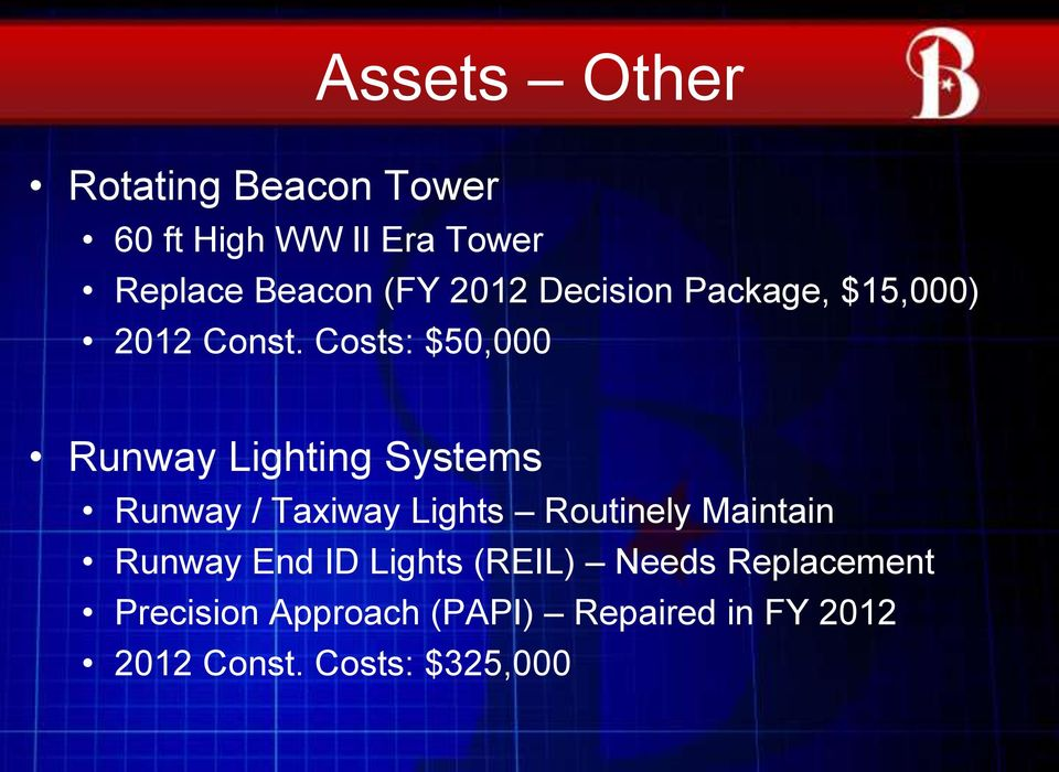 Costs: $50,000 Runway Lighting Systems Runway / Taxiway Lights Routinely Maintain