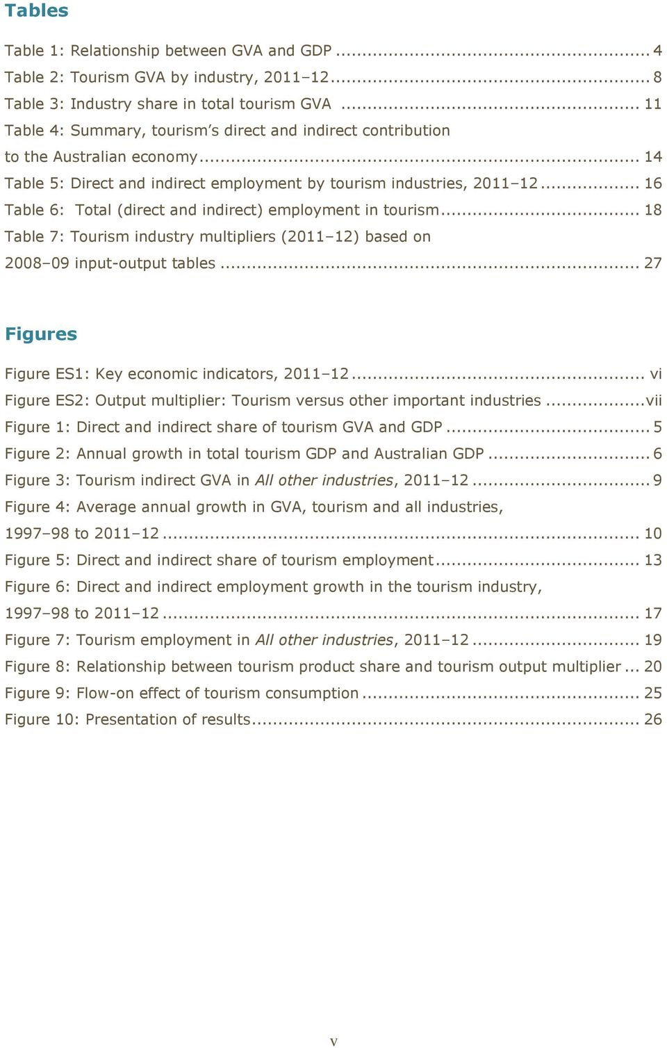.. 16 Table 6: Total (direct and indirect) employment in tourism... 18 Table 7: Tourism industry multipliers (2011 12) based on 2008 09 input-output tables.