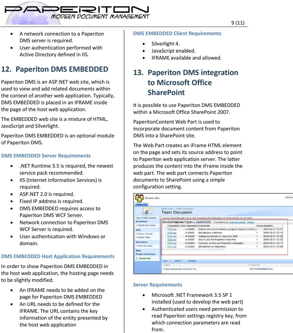 The EMBEDDED web site is a mixture of HTML, JavaScript and Silverlight. Paperiton DMS EMBEDDED is an optional module of Paperiton DMS. DMS EMBEDDED Server Requirements.NET Runtime 3.