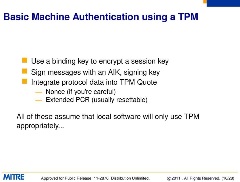 PCR (usually resettable) All of these assume that local software will only use TPM appropriately.