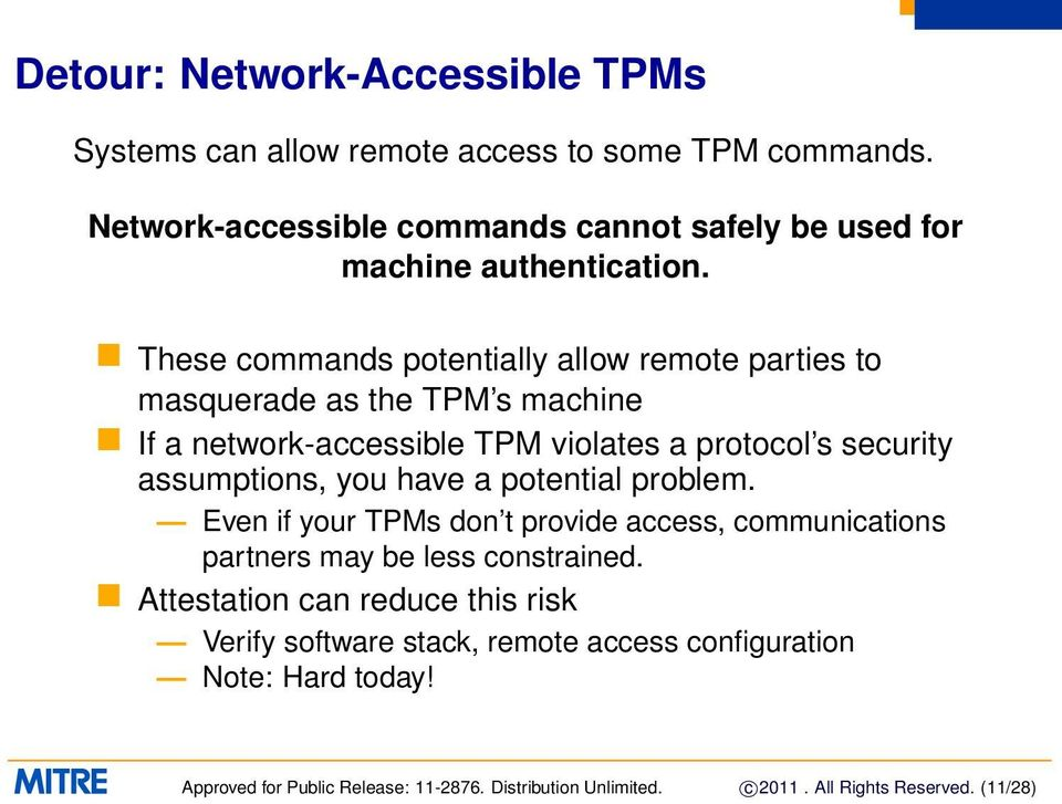 These commands potentially allow remote parties to masquerade as the TPM s machine If a network-accessible TPM violates a protocol s security assumptions, you
