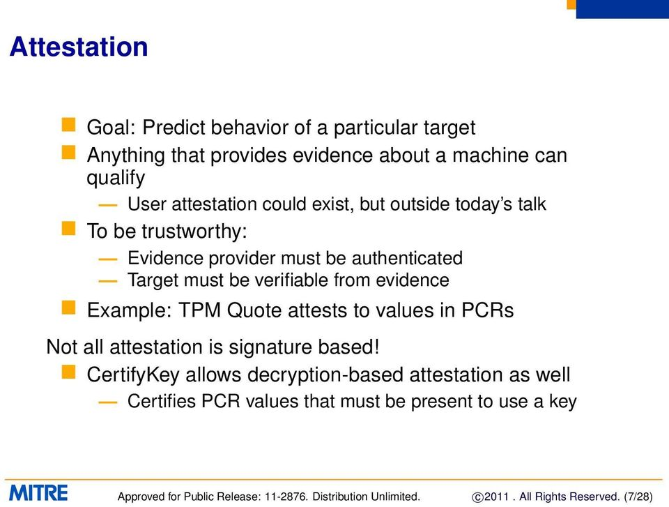 TPM Quote attests to values in PCRs Not all attestation is signature based!