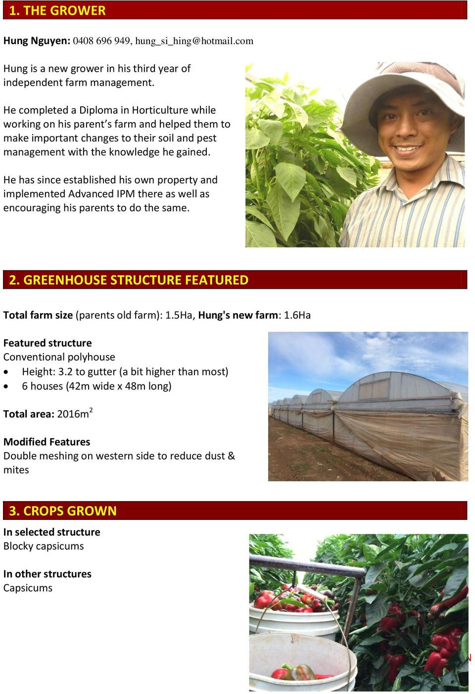 He has since established his own property and implemented Advanced IPM there as well as encouraging his parents to do the same. 2. GREENHOUSE STRUCTURE FEATURED Total farm size (parents old farm): 1.