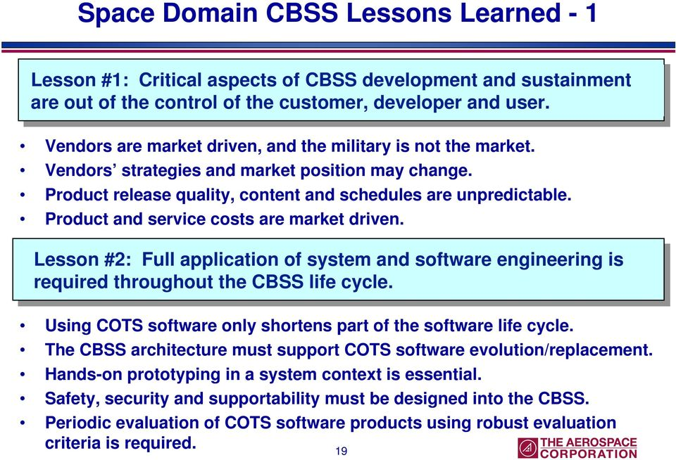 Product and service costs are market driven. Lesson #2: Full application of system and software engineering is required throughout the CBSS life cycle.