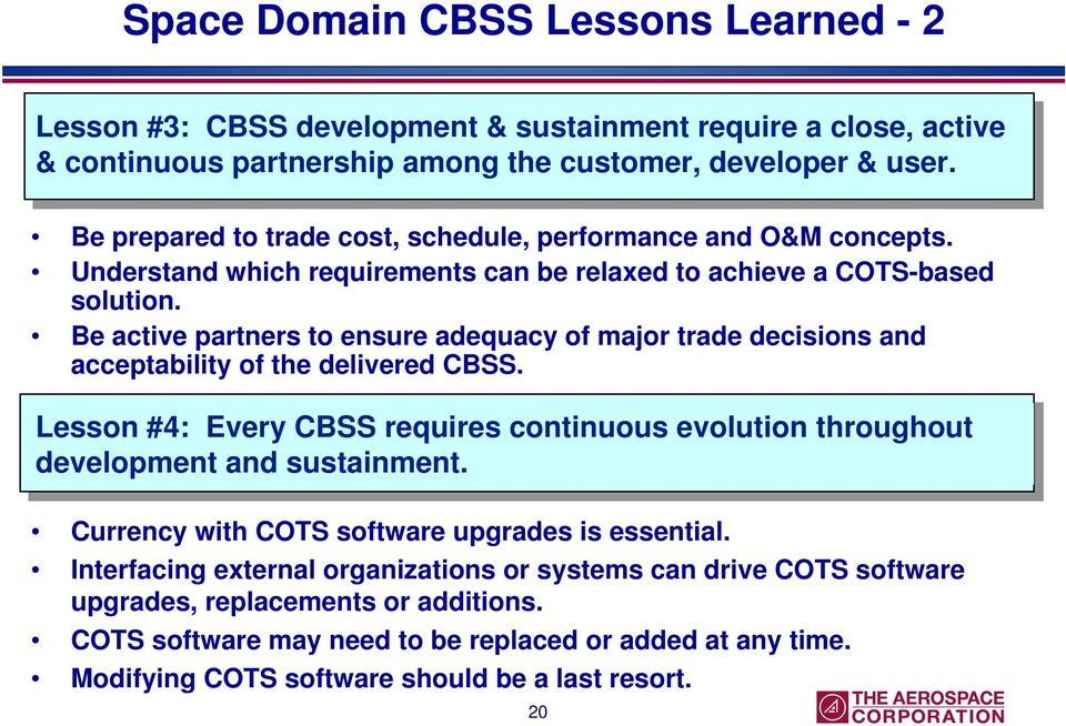 Be active partners to ensure adequacy of major trade decisions and acceptability of the delivered CBSS. Lesson #4: Every CBSS requires continuous evolution throughout development and sustainment.