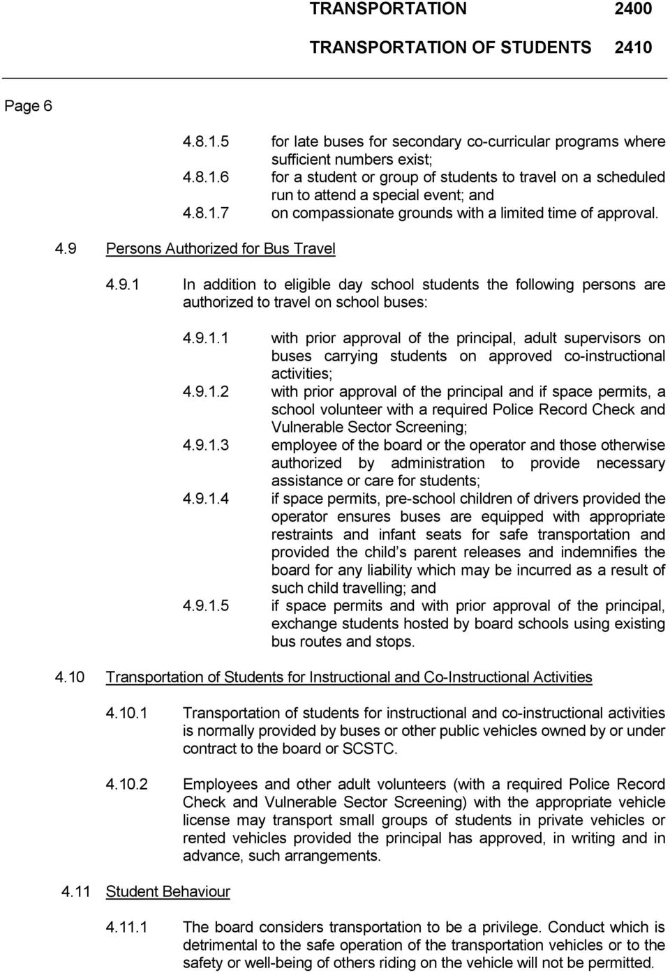 9.1.1 with prior approval of the principal, adult supervisors on buses carrying students on approved co-instructional activities; 4.9.1.2 with prior approval of the principal and if space permits, a school volunteer with a required Police Record Check and Vulnerable Sector Screening; 4.