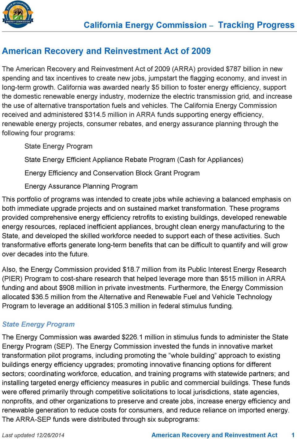 California was awarded nearly $5 billion to foster energy efficiency, support the domestic renewable energy industry, modernize the electric transmission grid, and increase the use of alternative