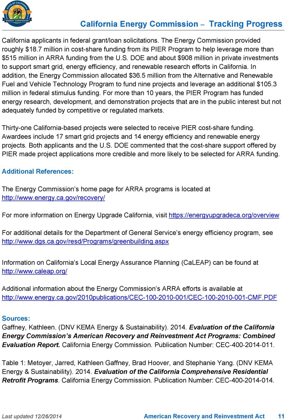 DOE and about $908 million in private investments to support smart grid, energy efficiency, and renewable research efforts in California. In addition, the Energy Commission allocated $36.
