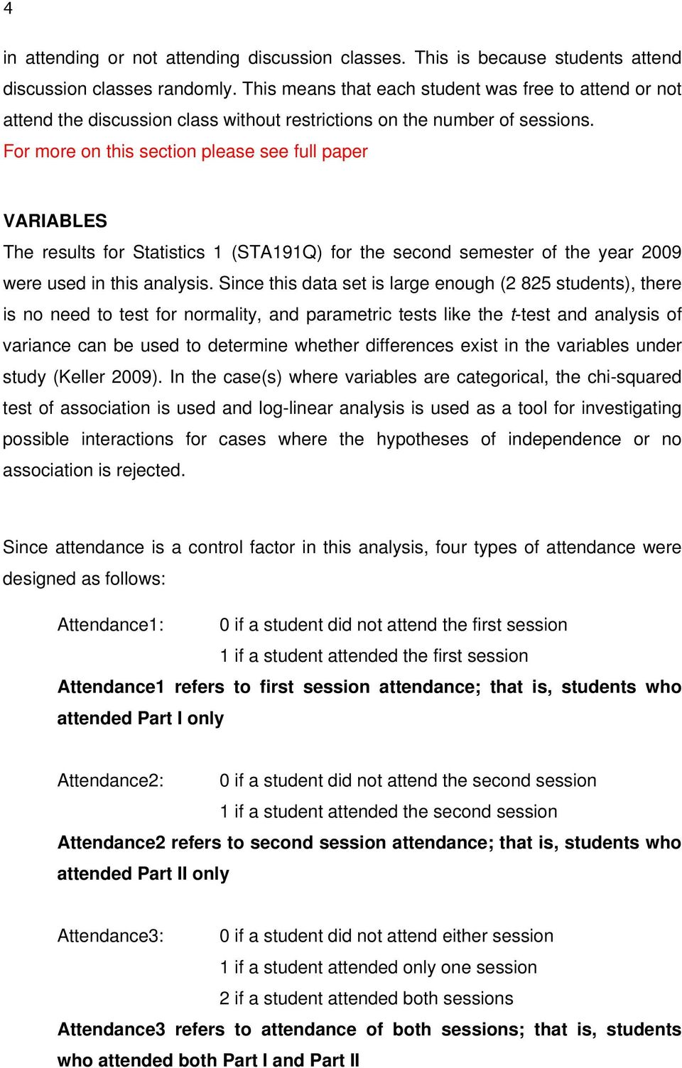 For more on this section please see full paper VARIABLES The results for Statistics 1 (STA191Q) for the second semester of the year 2009 were used in this analysis.