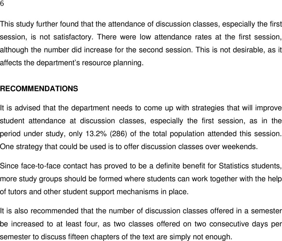 RECOMMENDATIONS It is advised that the department needs to come up with strategies that will improve student attendance at discussion classes, especially the first session, as in the period under