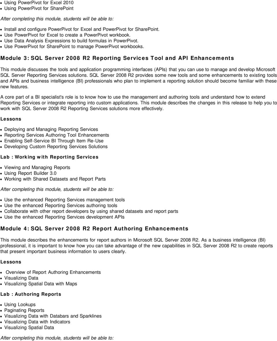 Module 3: SQL Server 2008 R2 Reporting Services Tool and API Enhancements This module discusses the tools and application programming interfaces (APIs) that you can use to manage and develop