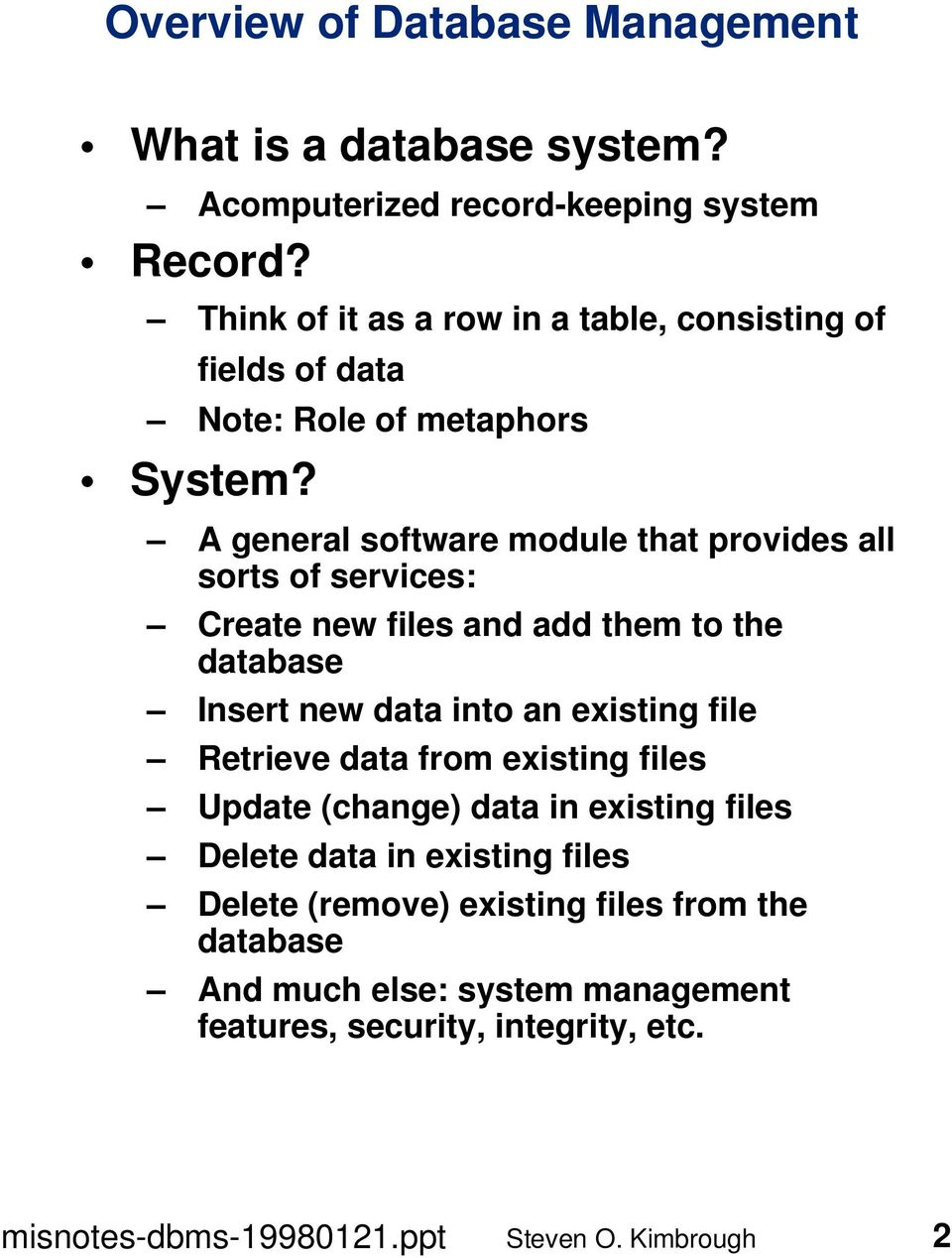 A general software module that provides all sorts of services: Create new files and add them to the database Insert new data into an existing