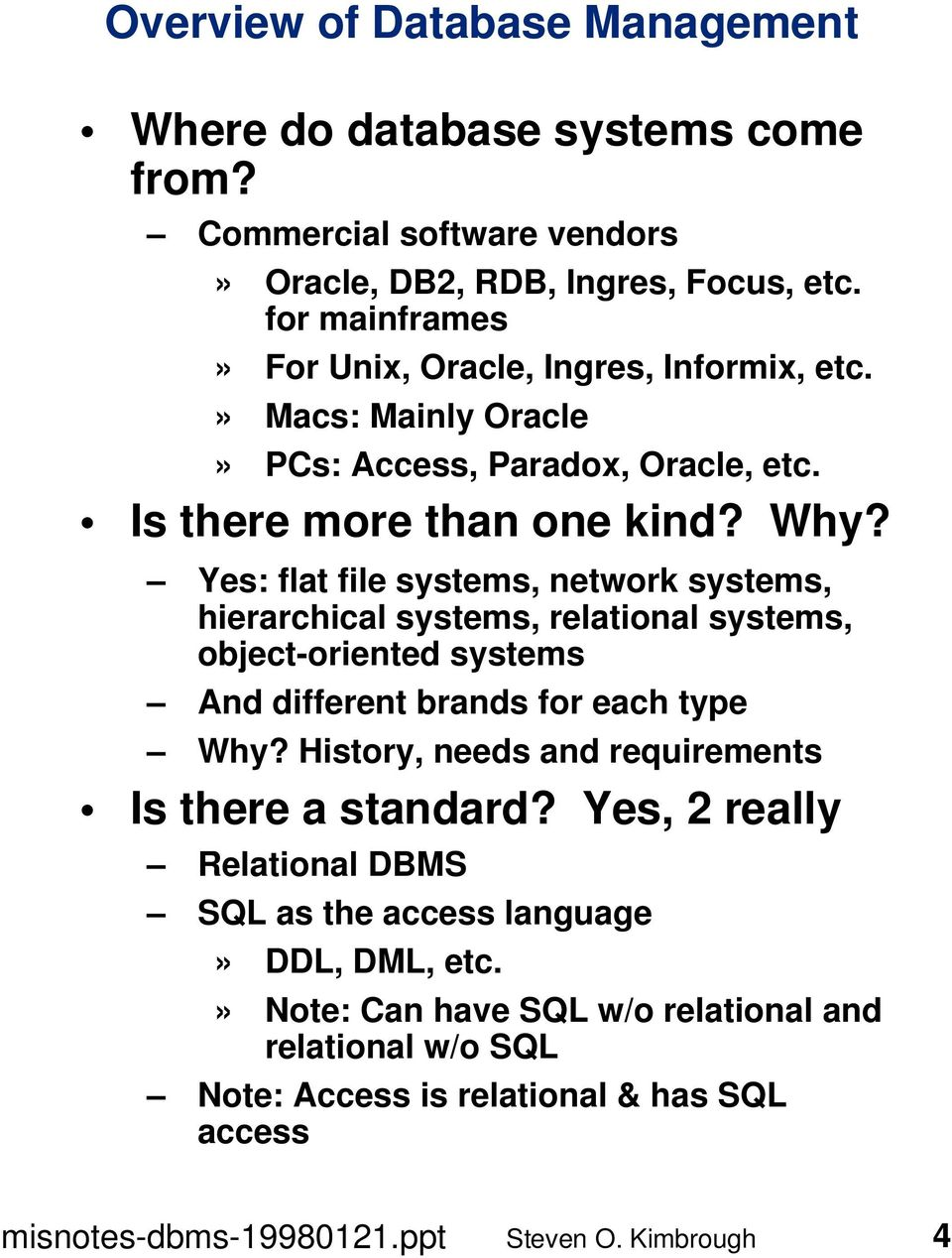 Yes: flat file systems, network systems, hierarchical systems, relational systems, object-oriented systems And different brands for each type Why?