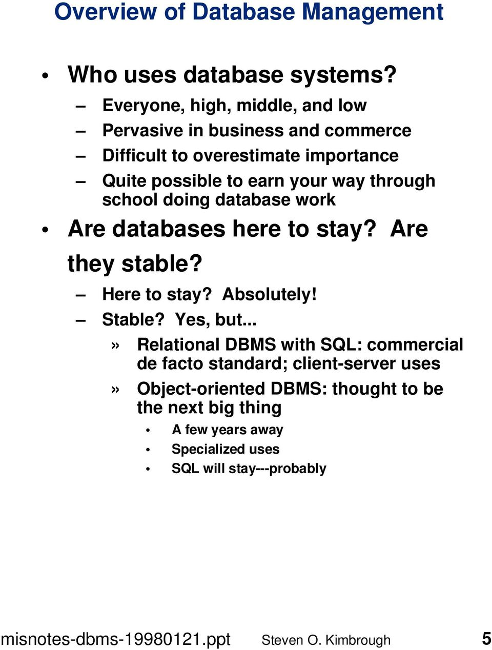 your way through school doing database work Are databases here to stay? Are they stable? Here to stay? Absolutely! Stable?