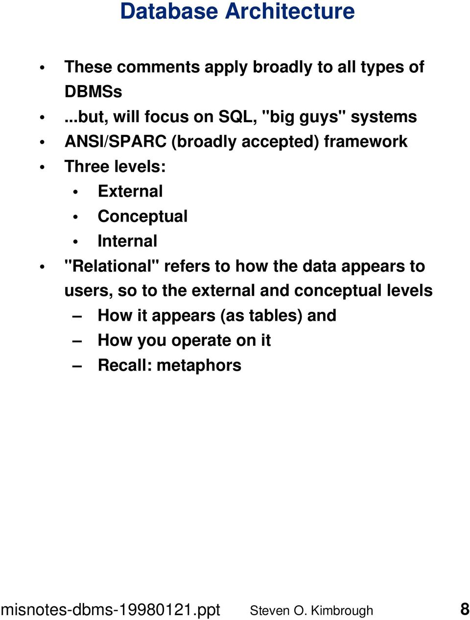 "levels: External Conceptual Internal ""Relational"" refers to how the data appears to users,"