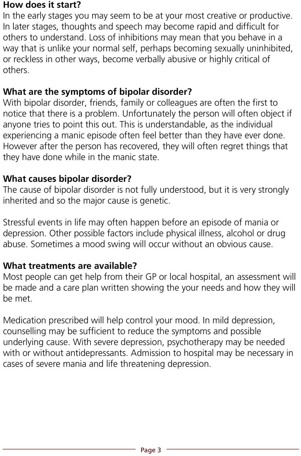 others. What are the symptoms of bipolar disorder? With bipolar disorder, friends, family or colleagues are often the first to notice that there is a problem.