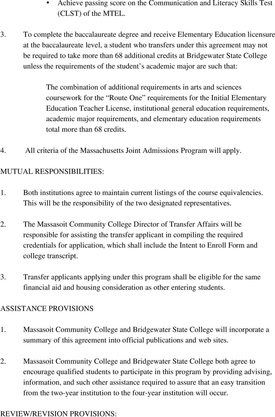 additional credits at Bridgewater State College unless the requirements of the student s academic major are such that: The combination of additional requirements in arts and sciences coursework for