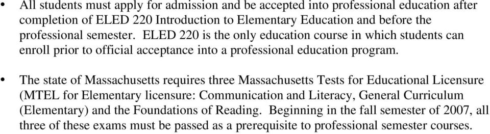 The state of Massachusetts requires three Massachusetts Tests for Educational Licensure (MTEL for Elementary licensure: Communication and Literacy, General