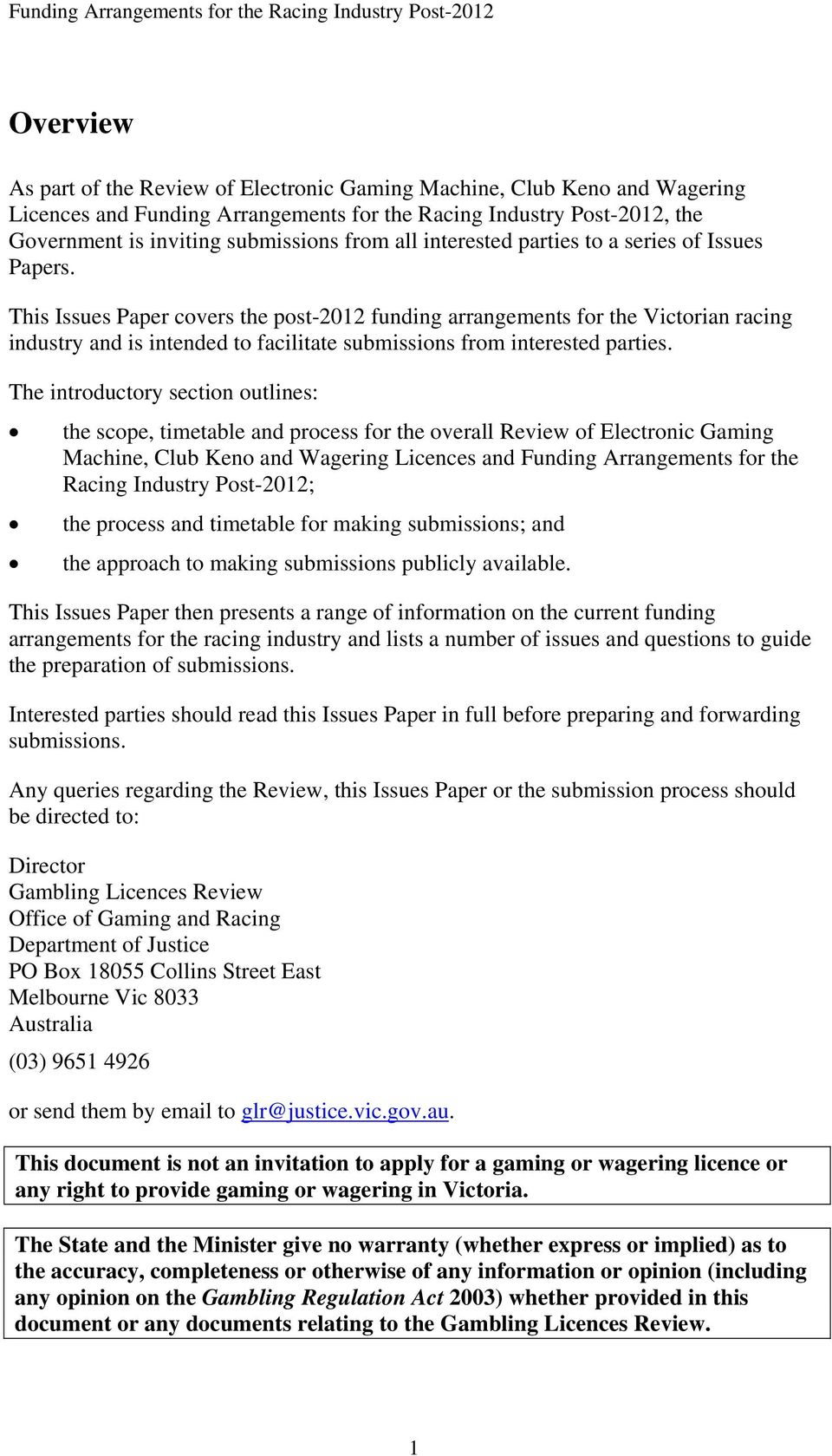This Issues Paper covers the post-2012 funding arrangements for the Victorian racing industry and is intended to facilitate submissions from interested parties.