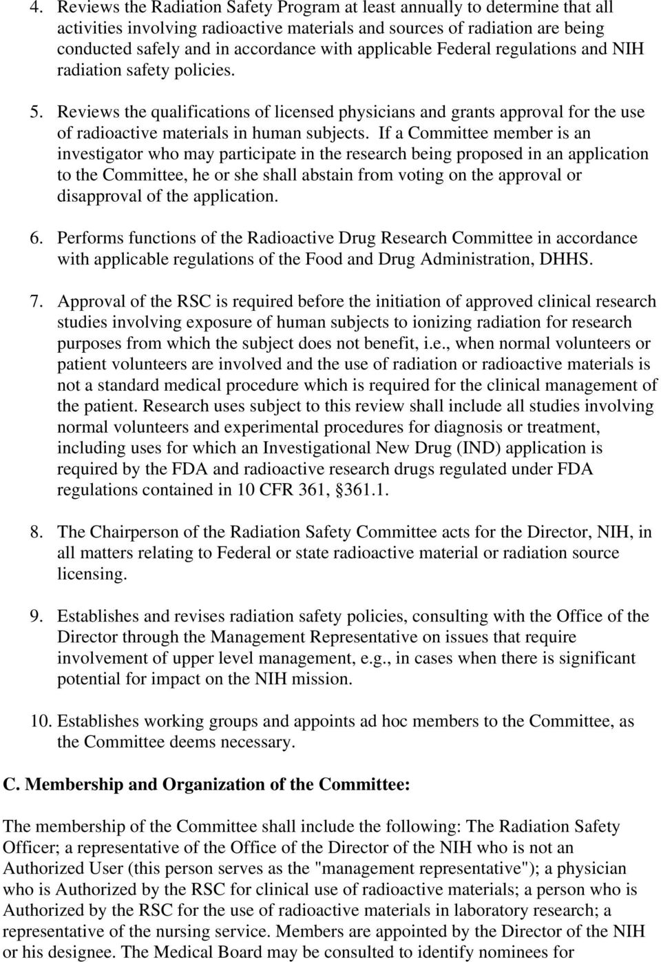 If a Committee member is an investigator who may participate in the research being proposed in an application to the Committee, he or she shall abstain from voting on the approval or disapproval of