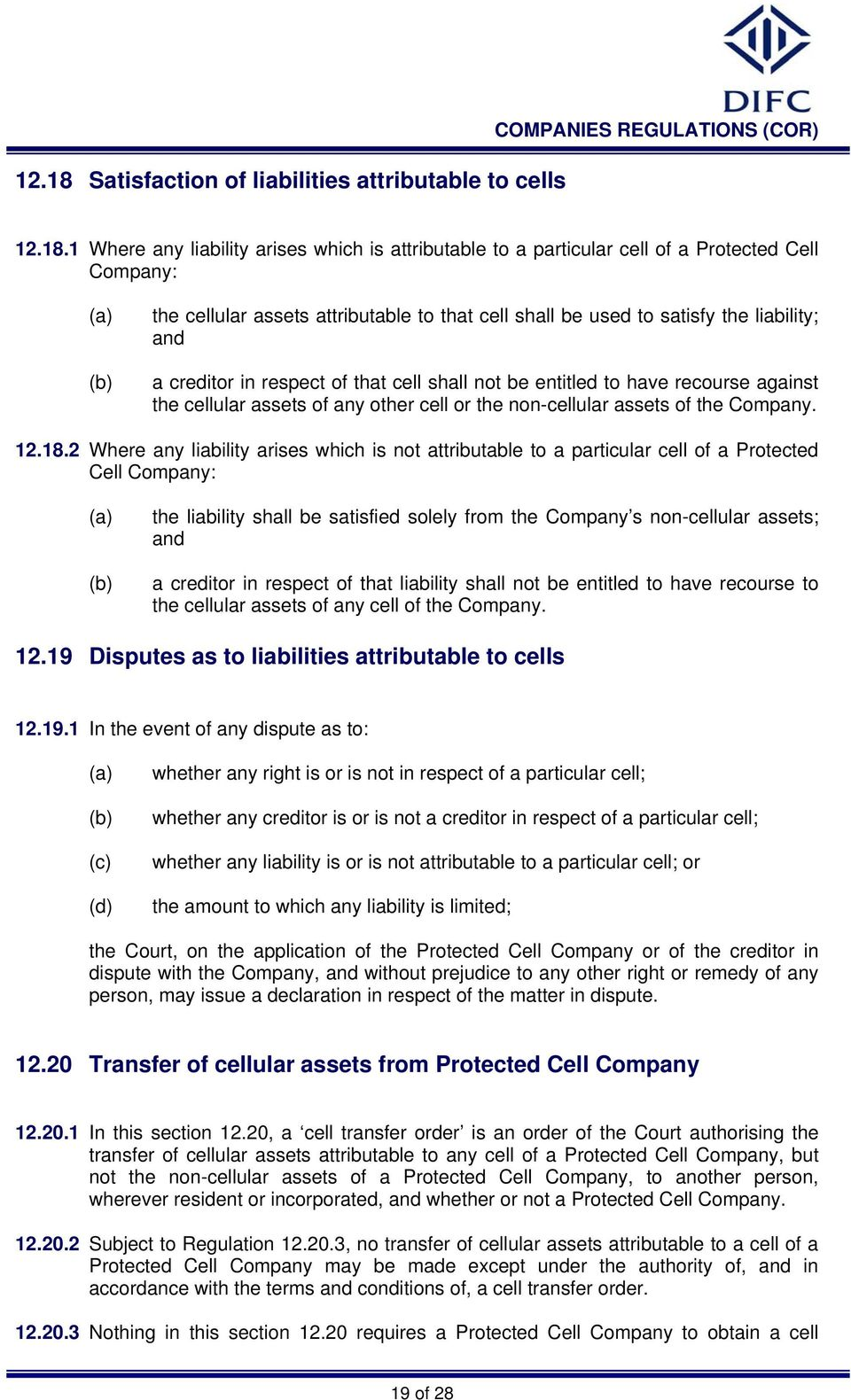 1 Where any liability arises which is attributable to a particular cell of a Protected Cell Company: the cellular assets attributable to that cell shall be used to satisfy the liability; and a