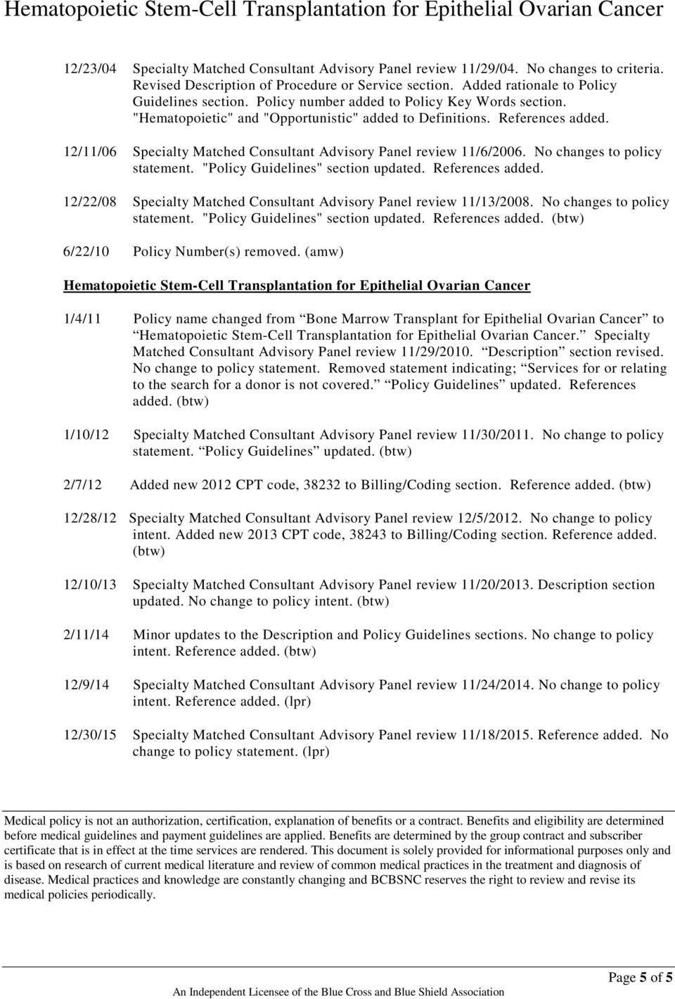 "No changes to policy statement. ""Policy Guidelines"" section updated. References added. 12/22/08 Specialty Matched Consultant Advisory Panel review 11/13/2008. No changes to policy statement."