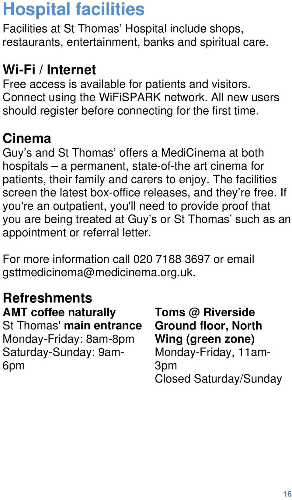 Cinema Guy s and St Thomas offers a MediCinema at both hospitals a permanent, state-of-the art cinema for patients, their family and carers to enjoy.