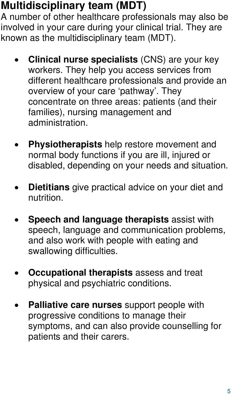 They concentrate on three areas: patients (and their families), nursing management and administration.