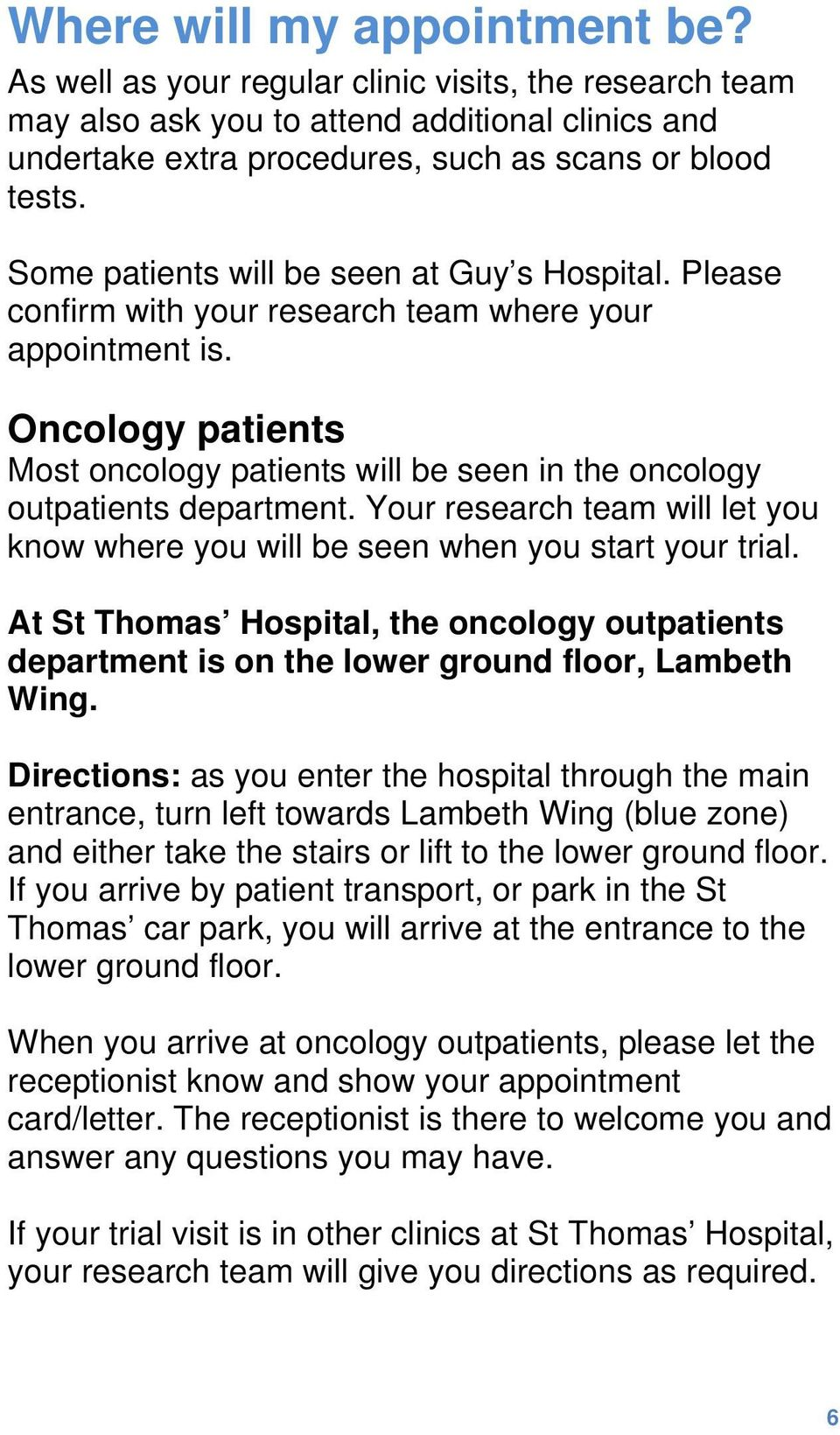 Oncology patients Most oncology patients will be seen in the oncology outpatients department. Your research team will let you know where you will be seen when you start your trial.