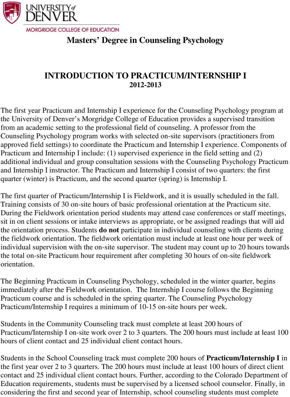 A professor from the Counseling Psychology program works with selected on-site supervisors (practitioners from approved field settings) to coordinate the Practicum and Internship I experience.