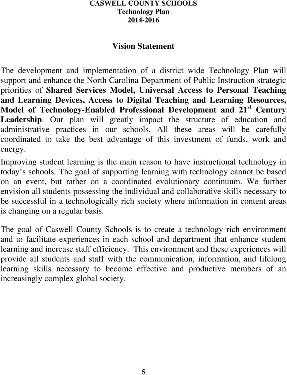 Technology-Enabled Professional Development and 21 st Century Leadership. Our plan will greatly impact the structure of education and administrative practices in our schools.