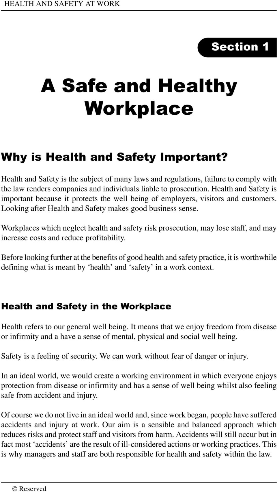 Health and Safety is important because it protects the well being of employers, visitors and customers. Looking after Health and Safety makes good business sense.