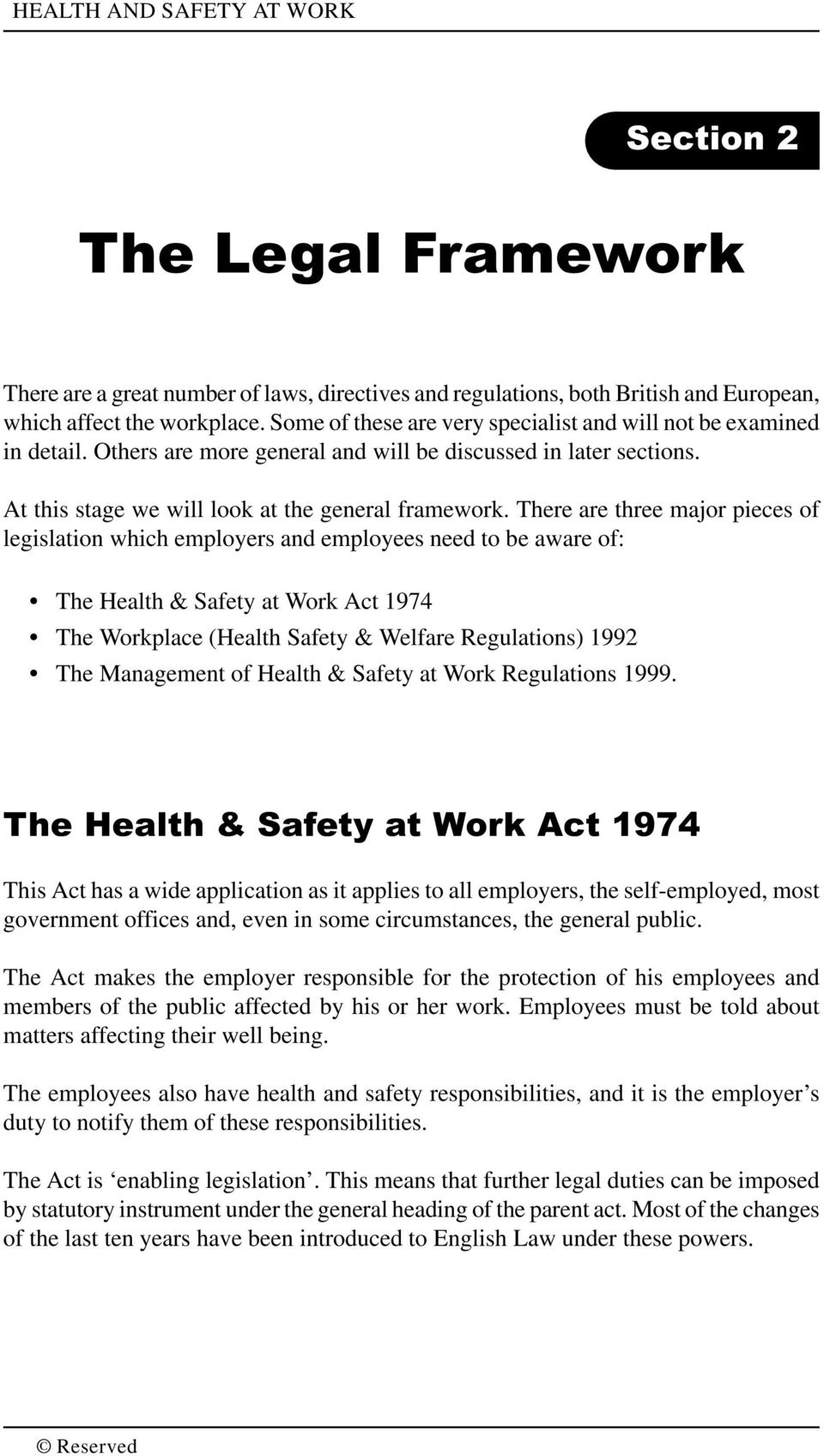 There are three major pieces of legislation which employers and employees need to be aware of: The Health & Safety at Work Act 1974 The Workplace (Health Safety & Welfare Regulations) 1992 The