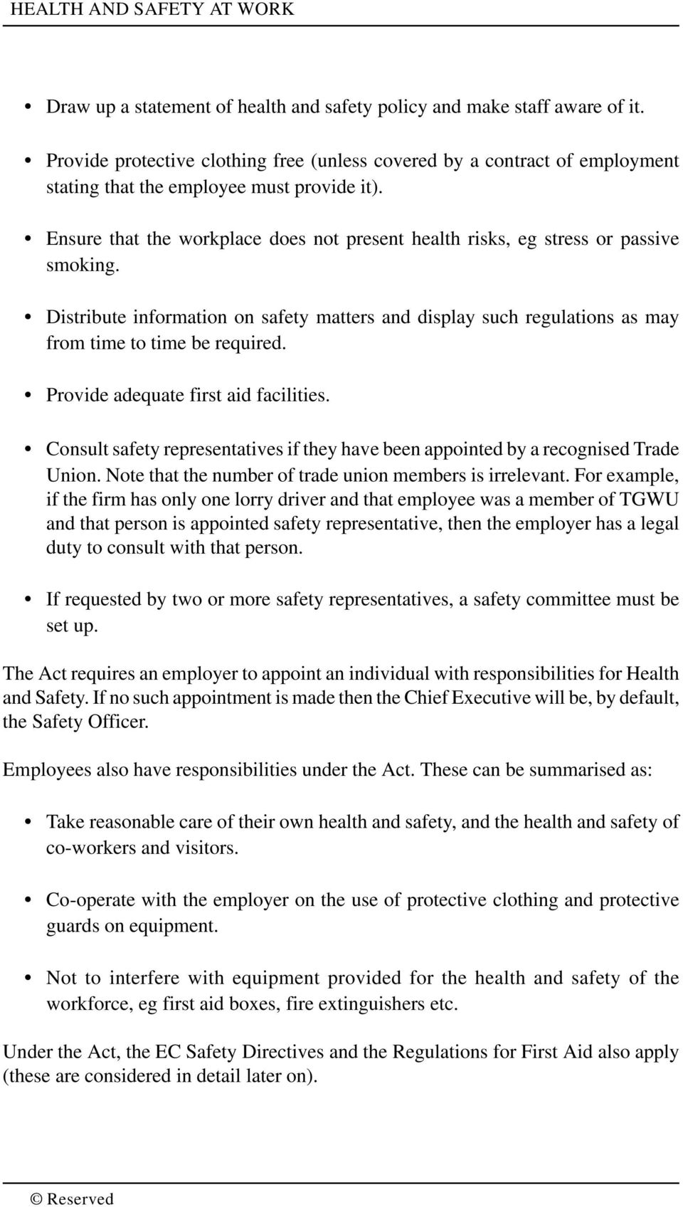 Provide adequate first aid facilities. Consult safety representatives if they have been appointed by a recognised Trade Union. Note that the number of trade union members is irrelevant.