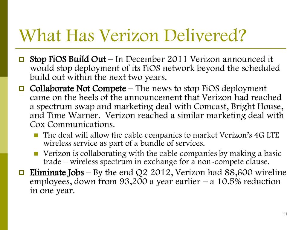 Verizon reached a similar marketing deal with Cox Communications. The deal will allow the cable companies to market Verizon s 4G LTE wireless service as part of a bundle of services.