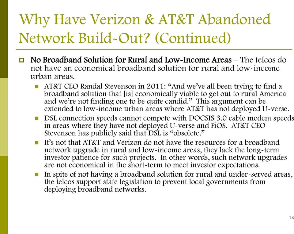 AT&T CEO Randal Stevenson in 2011: And we ve all been trying to find a broadband solution that [is] economically viable to get out to rural America and we re not finding one to be quite candid.