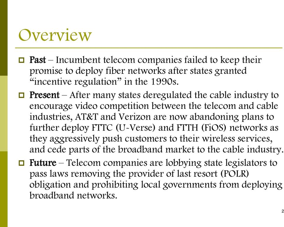 further deploy FTTC (U-Verse) and FTTH (FiOS) networks as they aggressively push customers to their wireless services, and cede parts of the broadband market to the cable