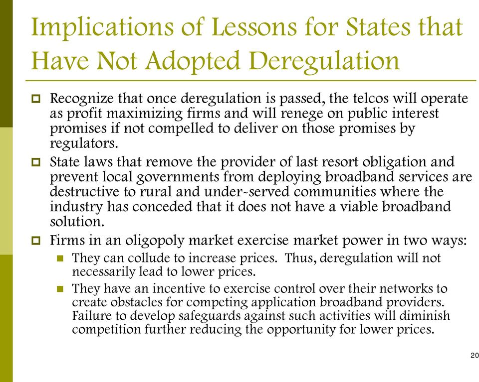 State laws that remove the provider of last resort obligation and prevent local governments from deploying broadband services are destructive to rural and under-served communities where the industry