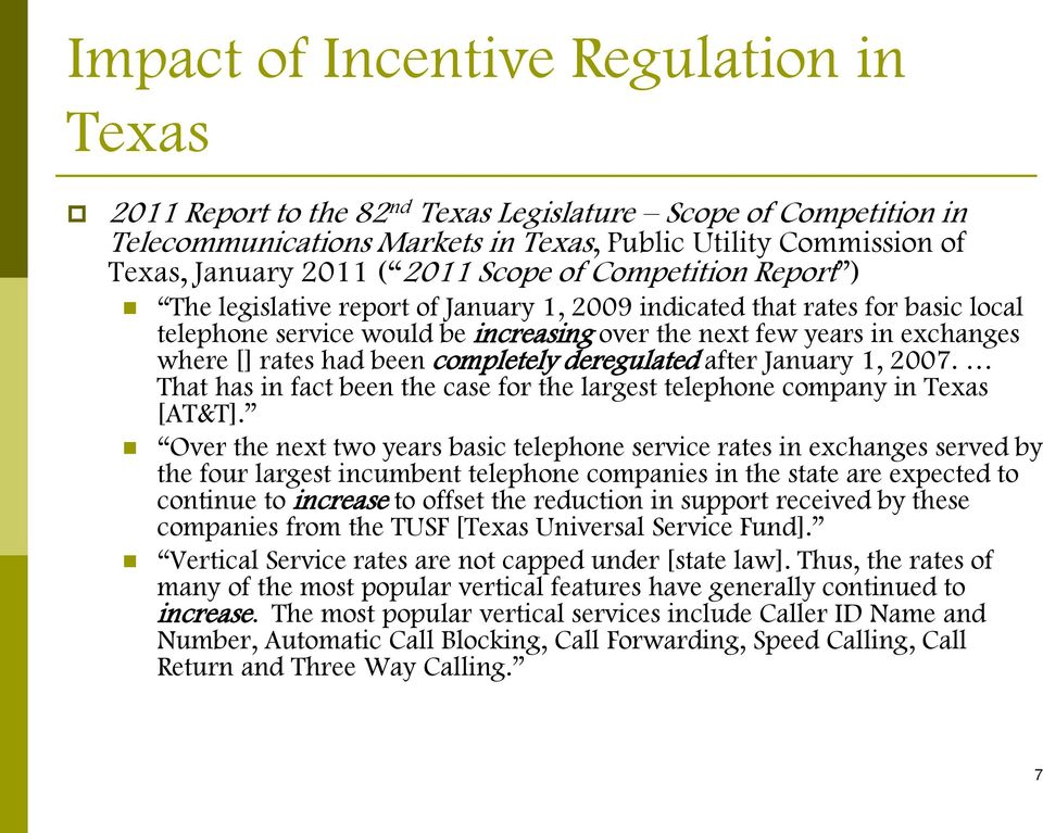 had been completely deregulated after January 1, 2007. That has in fact been the case for the largest telephone company in Texas [AT&T].