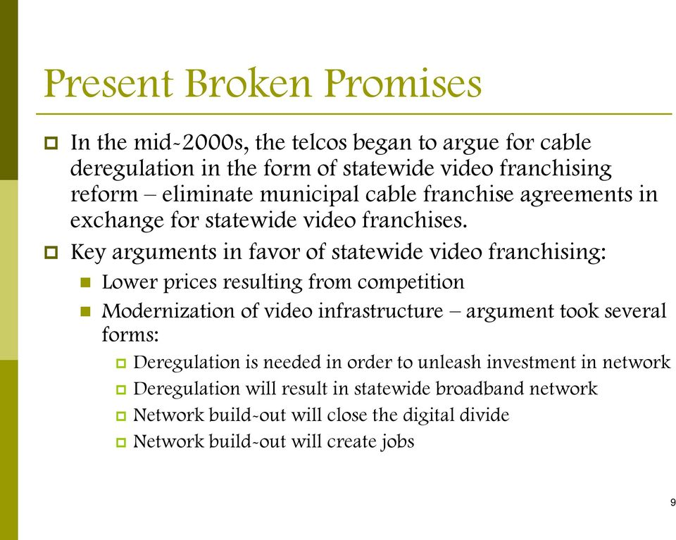 Key arguments in favor of statewide video franchising: Lower prices resulting from competition Modernization of video infrastructure argument took