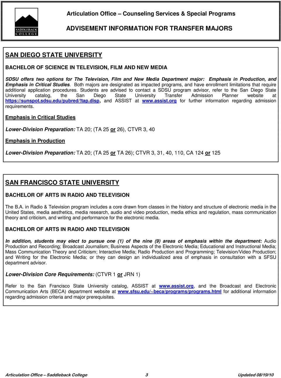 Students are advised to contact a SDSU program advisor, refer to the San Diego State University catalog, the San Diego State University Transfer Admission Planner website at https://sunspot.sdsu.